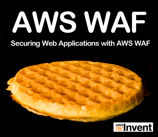[re:Inventセッションレポート] Securing Web Applications with AWS WAF