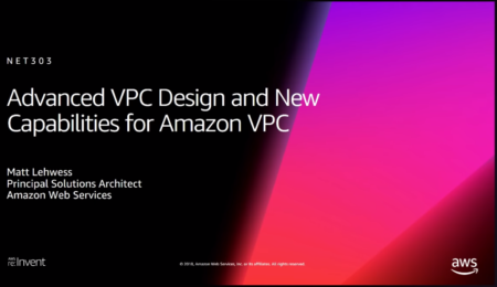 [解説] AWS re:Invent 2018: Advanced VPC Design and New Capabilities for Amazon VPC (NET303)